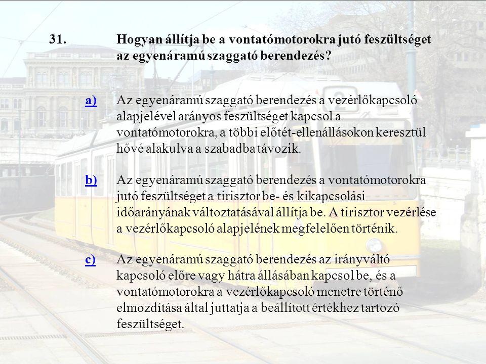 31.Hogyan állítja be a vontatómotorokra jutó feszültséget az egyenáramú szaggató berendezés? a)Az egyenáramú szaggató berendezés a vezérlőkapcsoló ala