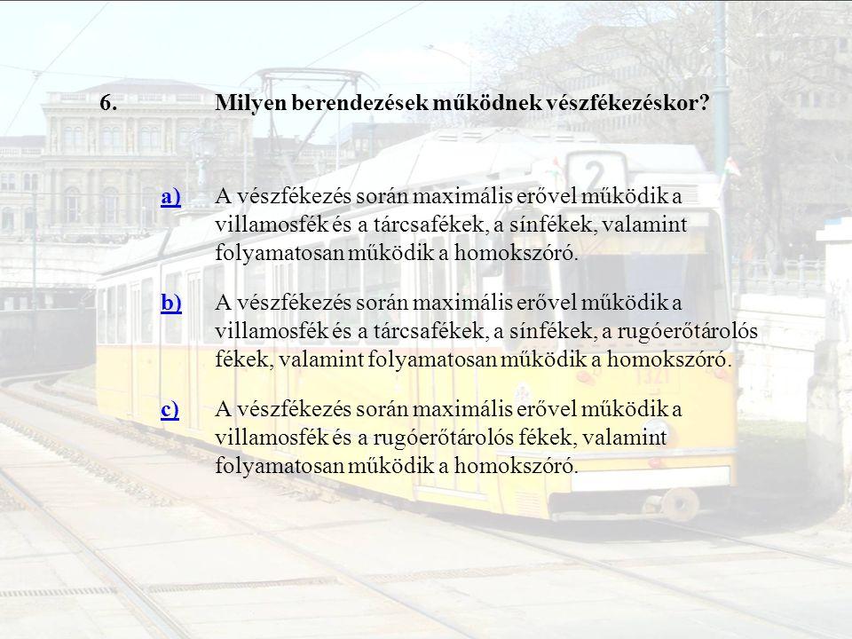 17.Hogyan értesül a járművezető arról, hogy a villamoson működésbe lépett a sínfék.