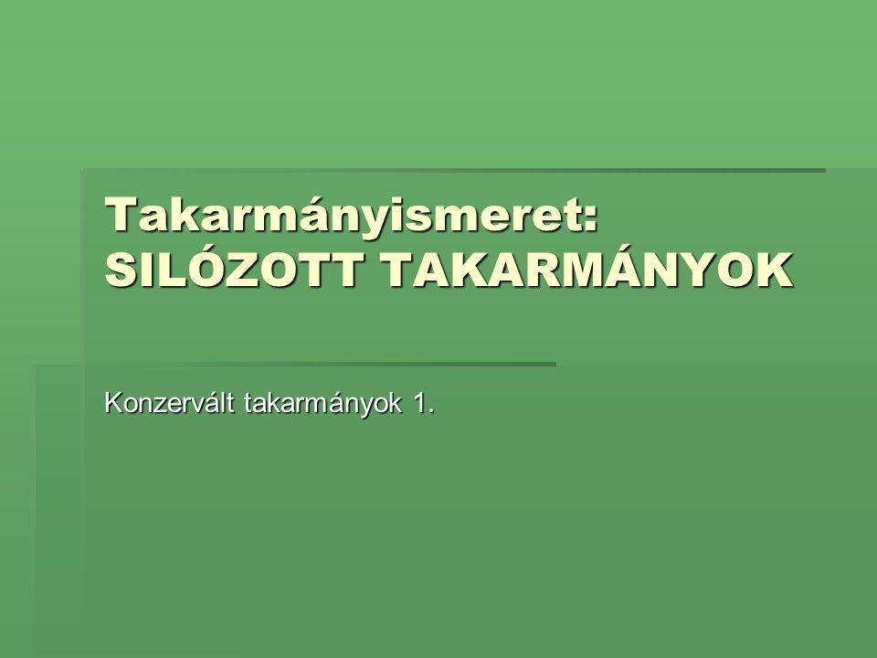 Takarmányismeret: SILÓZOTT TAKARMÁNYOK Konzervált takarmányok 1.