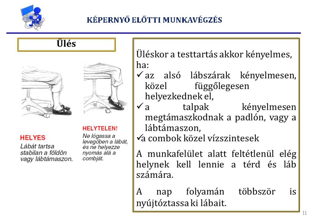 Ülés Üléskor a testtartás akkor kényelmes, ha: az alsó lábszárak kényelmesen, közel függőlegesen helyezkednek el, a talpak kényelmesen megtámaszkodnak