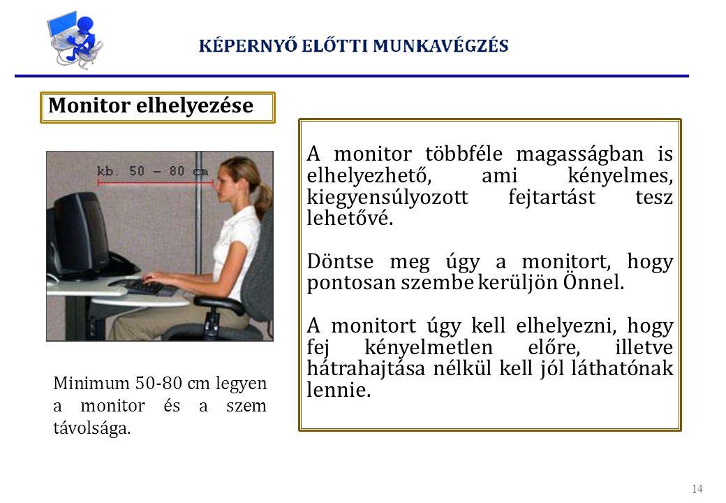 Monitor elhelyezése A monitor többféle magasságban is elhelyezhető, ami kényelmes, kiegyensúlyozott fejtartást tesz lehetővé. Döntse meg úgy a monitor
