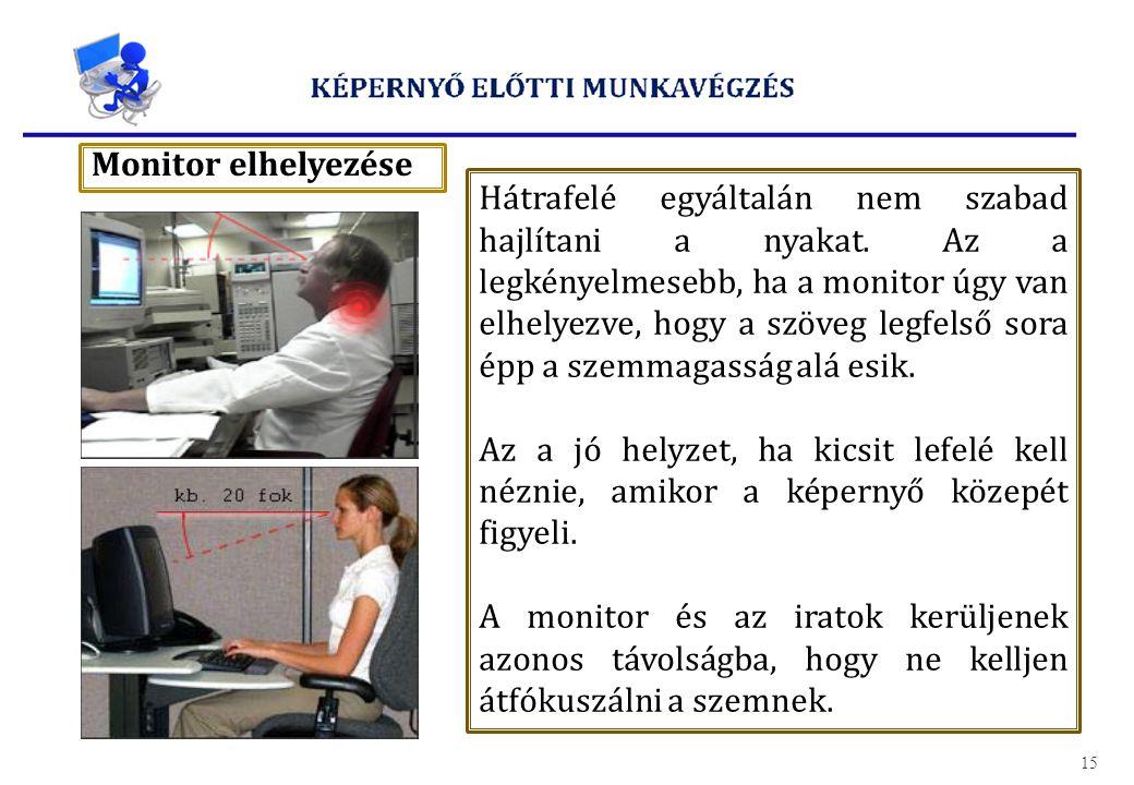 Monitor elhelyezése Hátrafelé egyáltalán nem szabad hajlítani a nyakat. Az a legkényelmesebb, ha a monitor úgy van elhelyezve, hogy a szöveg legfelső