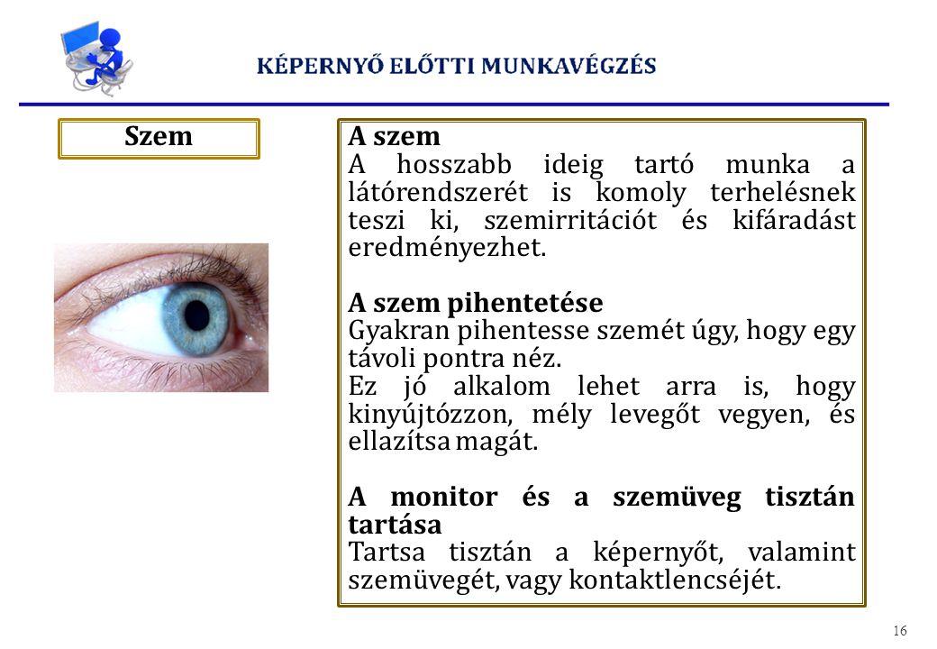 SzemA szem A hosszabb ideig tartó munka a látórendszerét is komoly terhelésnek teszi ki, szemirritációt és kifáradást eredményezhet. A szem pihentetés
