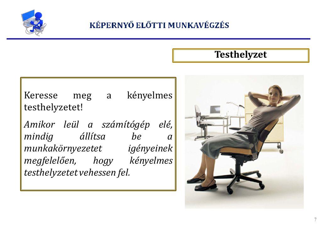Testhelyzet Keresse meg a kényelmes testhelyzetet! Amikor leül a számítógép elé, mindig állítsa be a munkakörnyezetet igényeinek megfelelően, hogy kén