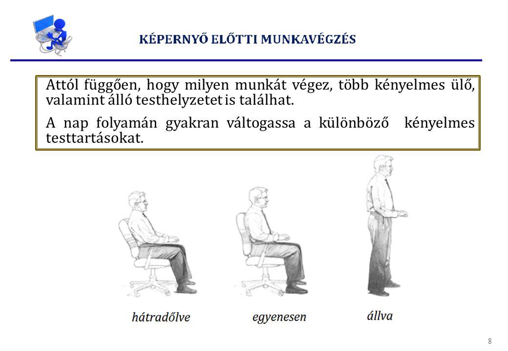 Attól függően, hogy milyen munkát végez, több kényelmes ülő, valamint álló testhelyzetet is találhat. A nap folyamán gyakran váltogassa a különböző ké