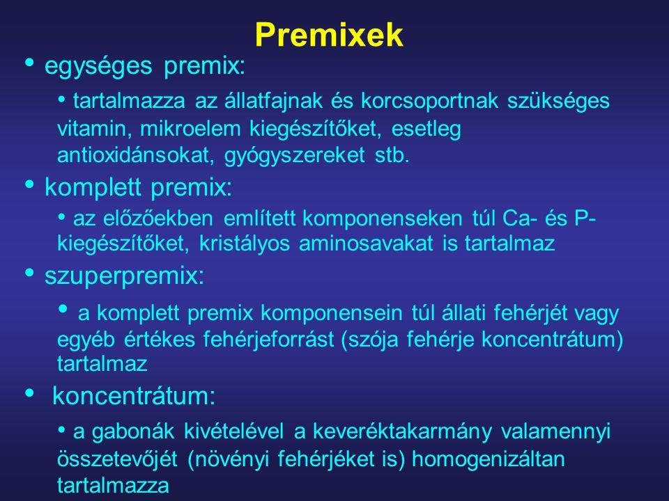 Premixek egységes premix: tartalmazza az állatfajnak és korcsoportnak szükséges vitamin, mikroelem kiegészítőket, esetleg antioxidánsokat, gyógyszereket stb.