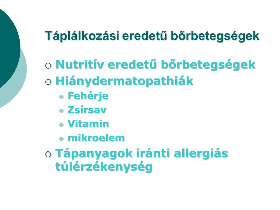 Táplálkozási eredetű bőrbetegségek  Nutritív eredetű bőrbetegségek  Hiánydermatopathiák Fehérje Fehérje Zsírsav Zsírsav Vitamin Vitamin mikroelem mi