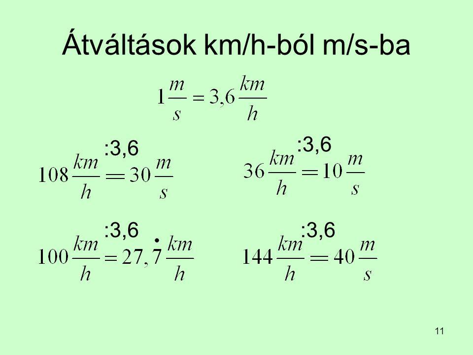 11 Átváltások km/h-ból m/s-ba :3,6