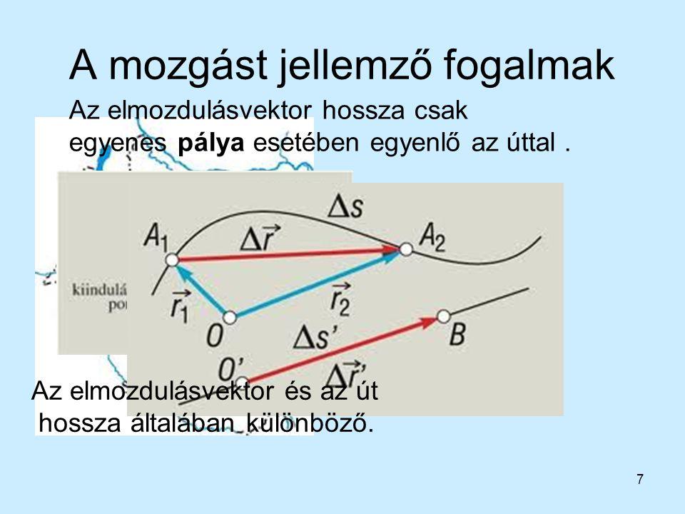 7 A mozgást jellemző fogalmak Az elmozdulásvektor hossza csak egyenes pálya esetében egyenlő az úttal. Az elmozdulásvektor és az út hossza általában k
