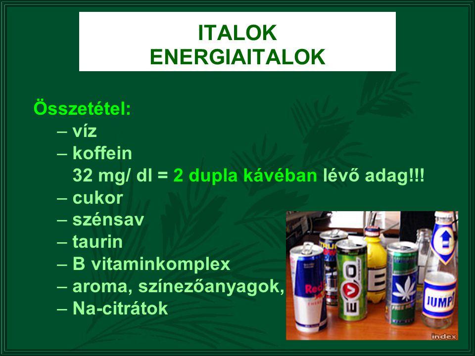 ITALOK ENERGIAITALOK Összetétel: – víz – koffein 32 mg/ dl = 2 dupla kávéban lévő adag!!! – cukor – szénsav – taurin – B vitaminkomplex – aroma, színe