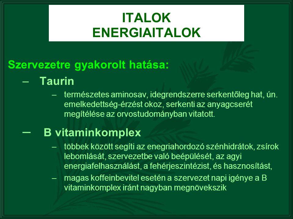 Szervezetre gyakorolt hatása: –Taurin –természetes aminosav, idegrendszerre serkentőleg hat, ún. emelkedettség-érzést okoz, serkenti az anyagcserét me