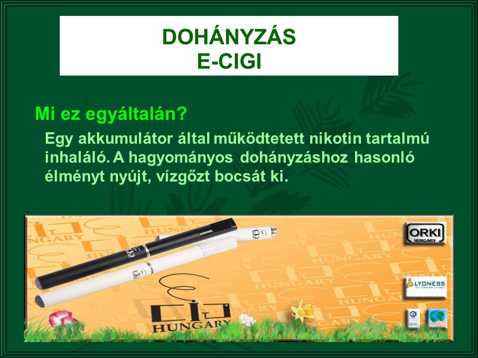 DOHÁNYZÁS E-CIGI Mi ez egyáltalán? Egy akkumulátor által működtetett nikotin tartalmú inhaláló. A hagyományos dohányzáshoz hasonló élményt nyújt, vízg