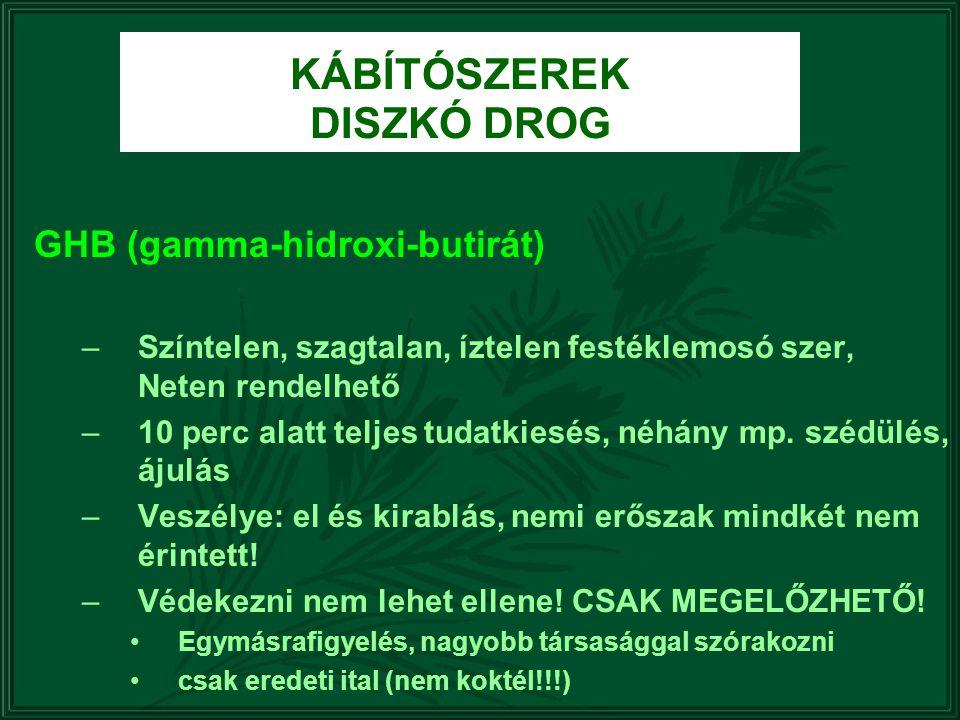 KÁBÍTÓSZEREK DISZKÓ DROG GHB (gamma-hidroxi-butirát) –Színtelen, szagtalan, íztelen festéklemosó szer, Neten rendelhető –10 perc alatt teljes tudatkie