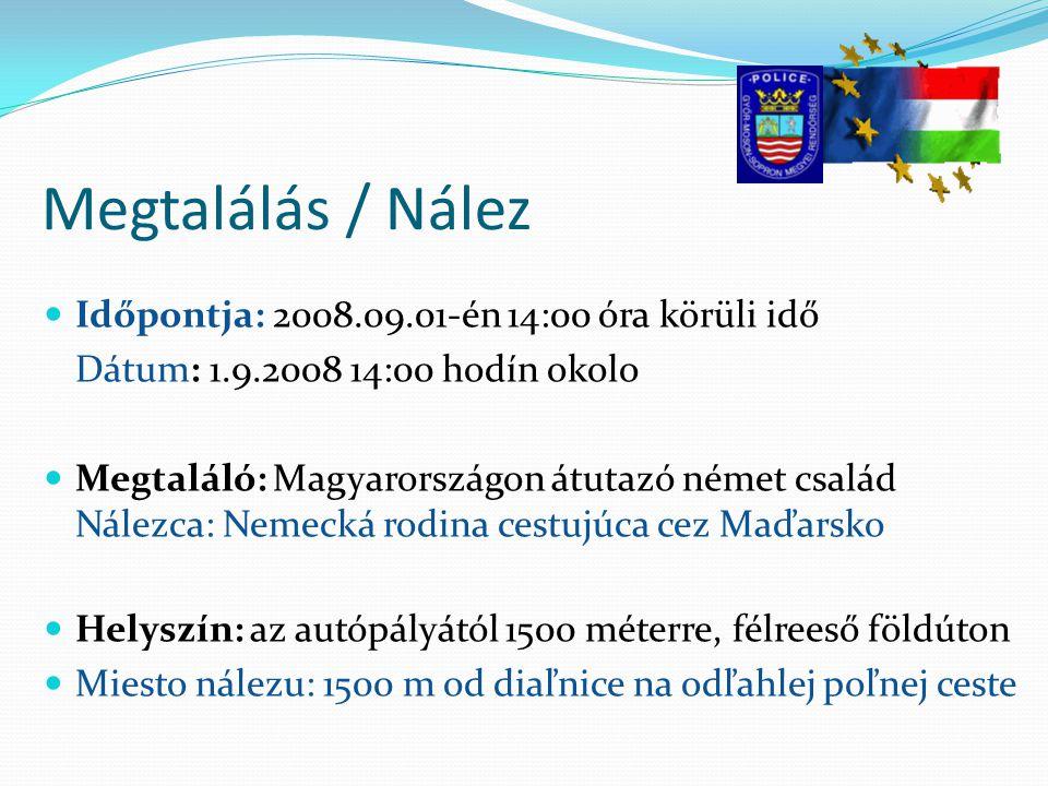 Megtalálás / Nález Időpontja: 2008.09.01-én 14:00 óra körüli idő Dátum: 1.9.2008 14:00 hodín okolo Megtaláló: Magyarországon átutazó német család Nále