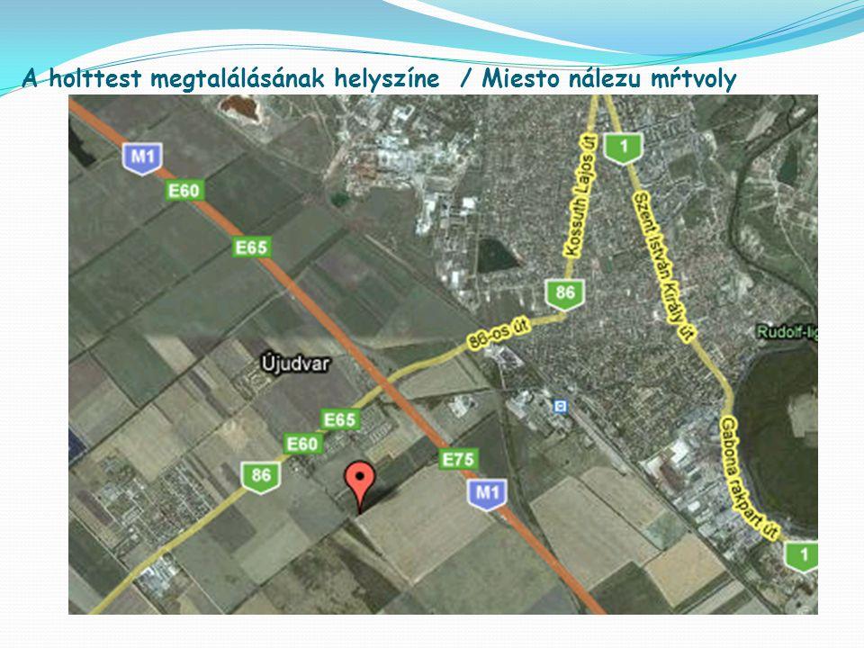A holttest megtalálásának helyszíne / Miesto nálezu mŕtvoly Megtalálás helyszíne 30 km