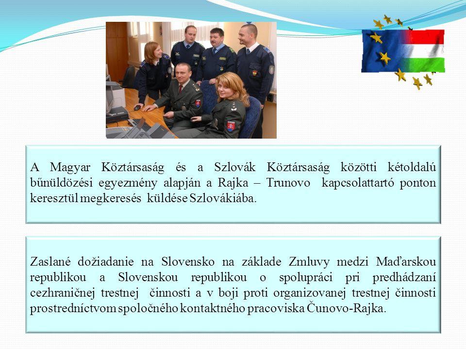 A Magyar Köztársaság és a Szlovák Köztársaság közötti kétoldalú bűnüldözési egyezmény alapján a Rajka – Trunovo kapcsolattartó ponton keresztül megker