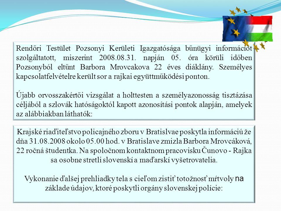 Rendőri Testület Pozsonyi Kerületi Igazgatósága bűnügyi információt szolgáltatott, miszerint 2008.08.31. napján 05. óra körüli időben Pozsonyból eltűn
