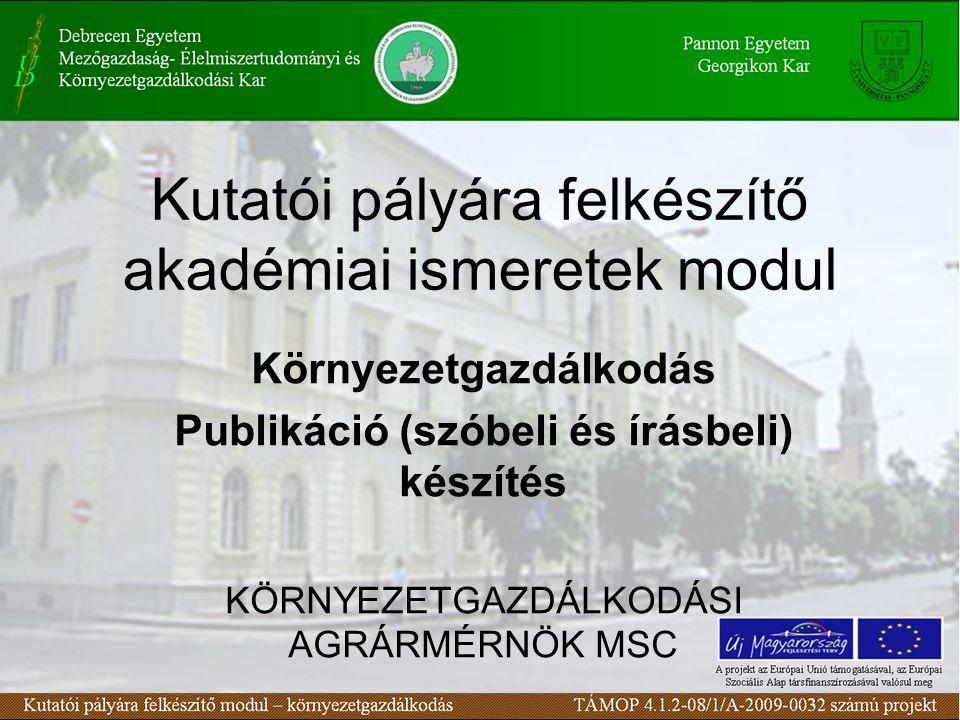 Kutatói pályára felkészítő akadémiai ismeretek modul Környezetgazdálkodás Publikáció (szóbeli és írásbeli) készítés KÖRNYEZETGAZDÁLKODÁSI AGRÁRMÉRNÖK MSC