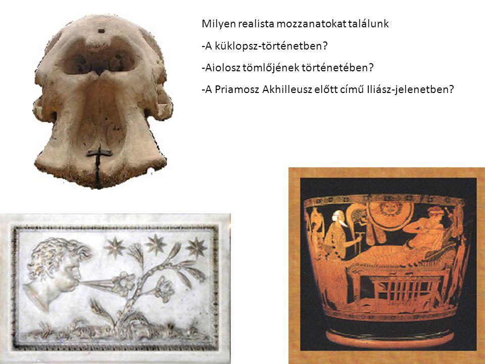 Milyen realista mozzanatokat találunk -A küklopsz-történetben? -Aiolosz tömlőjének történetében? -A Priamosz Akhilleusz előtt című Iliász-jelenetben?