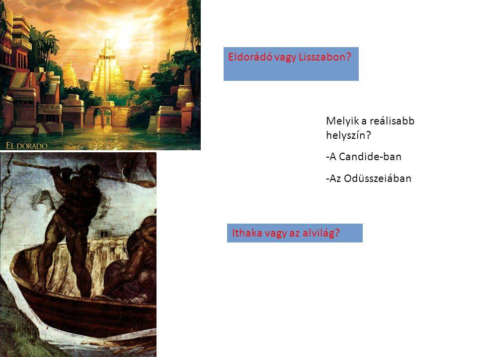 Ithaka vagy az alvilág? Eldorádó vagy Lisszabon? Melyik a reálisabb helyszín? -A Candide-ban -Az Odüsszeiában