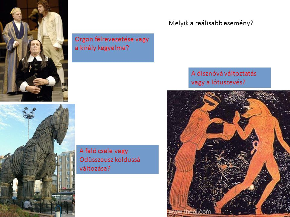 A faló csele vagy Odüsszeusz koldussá változása? Orgon félrevezetése vagy a király kegyelme? A disznóvá változtatás vagy a lótuszevés? Melyik a reális
