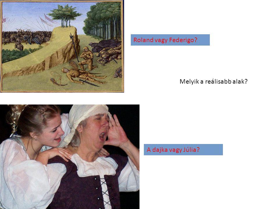 Roland vagy Federigo? A dajka vagy Júlia? Melyik a reálisabb alak?
