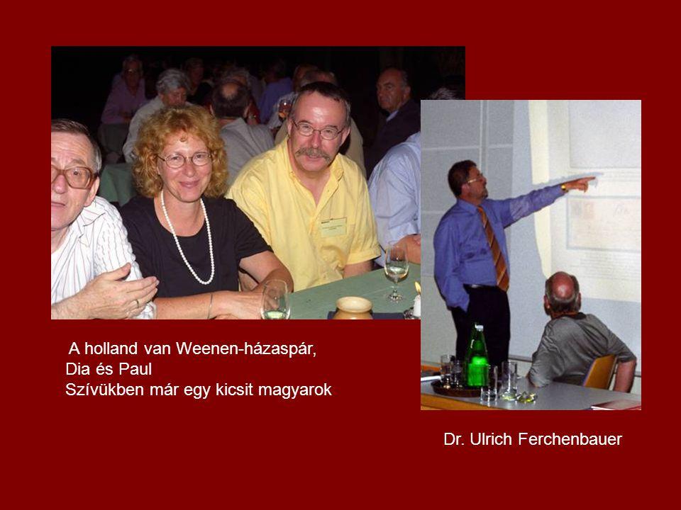 A holland van Weenen-házaspár, Dia és Paul Szívükben már egy kicsit magyarok Dr. Ulrich Ferchenbauer