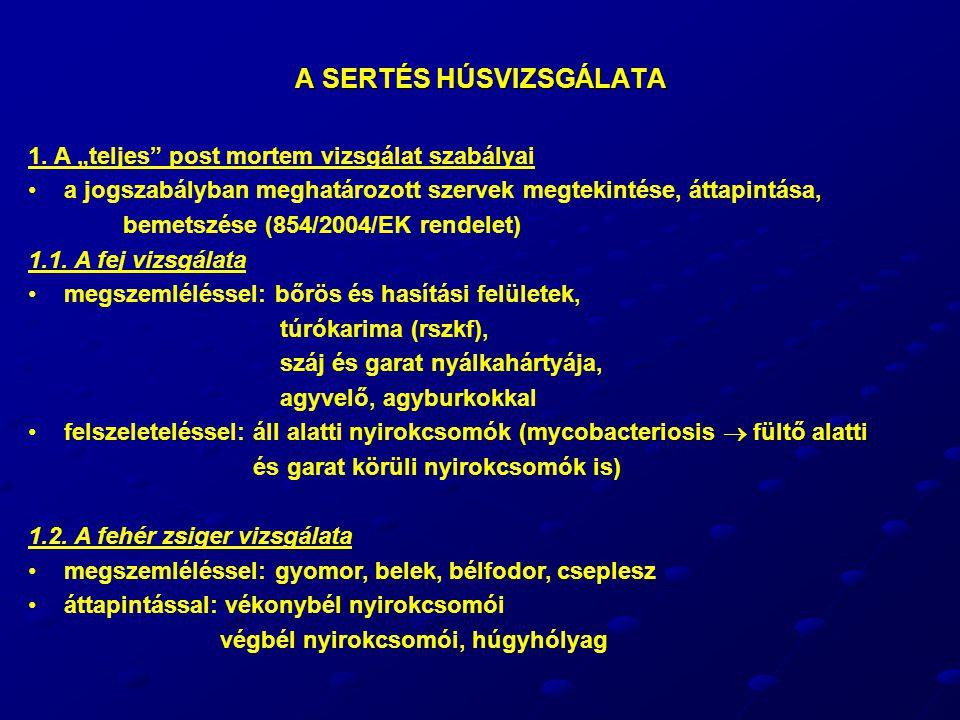 """A SERTÉS HÚSVIZSGÁLATA 1. A """"teljes"""" post mortem vizsgálat szabályai a jogszabályban meghatározott szervek megtekintése, áttapintása, bemetszése (854/"""
