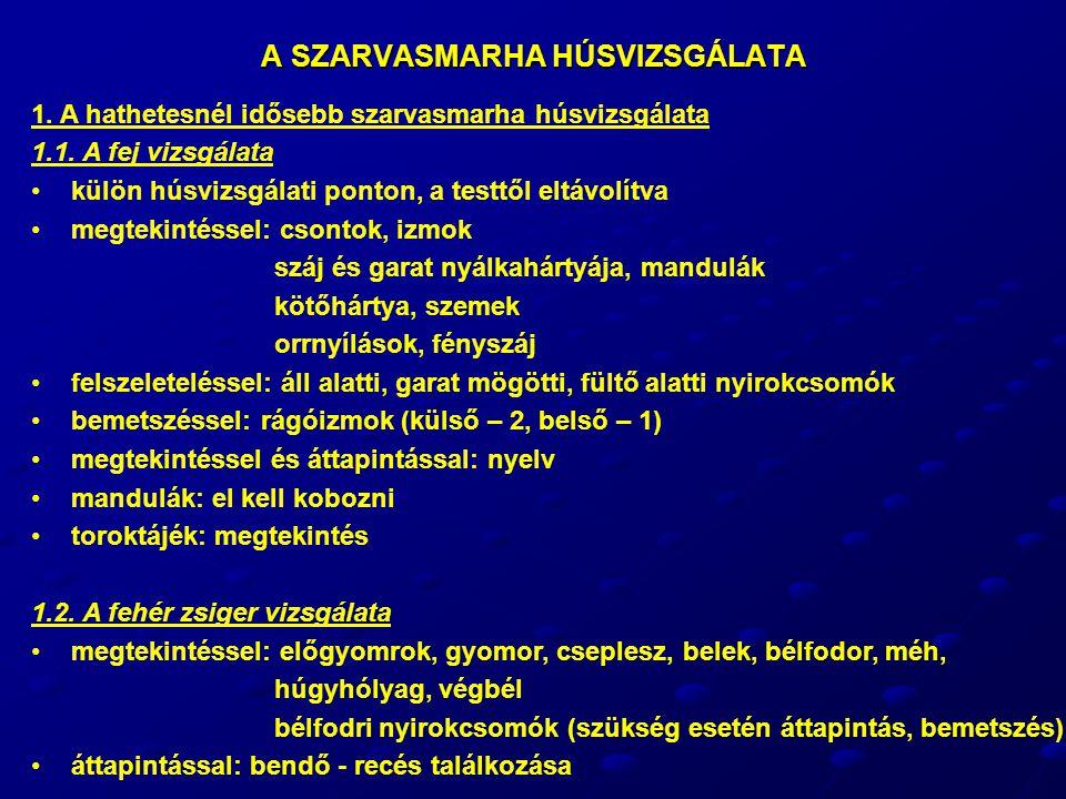 A SZARVASMARHA HÚSVIZSGÁLATA 1. A hathetesnél idősebb szarvasmarha húsvizsgálata 1.1. A fej vizsgálata külön húsvizsgálati ponton, a testtől eltávolít