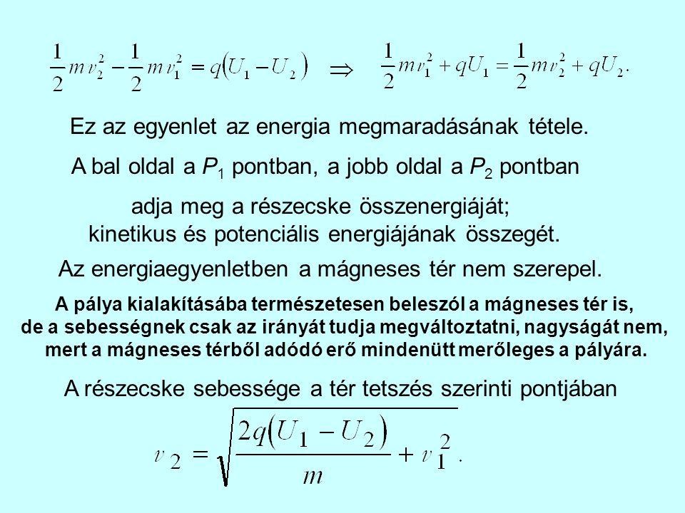 Ez az egyenlet az energia megmaradásának tétele. A bal oldal a P 1 pontban, a jobb oldal a P 2 pontban Az energiaegyenletben a mágneses tér nem szerep