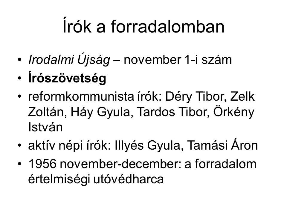 Írók a forradalomban Irodalmi Újság – november 1-i szám Írószövetség reformkommunista írók: Déry Tibor, Zelk Zoltán, Háy Gyula, Tardos Tibor, Örkény I