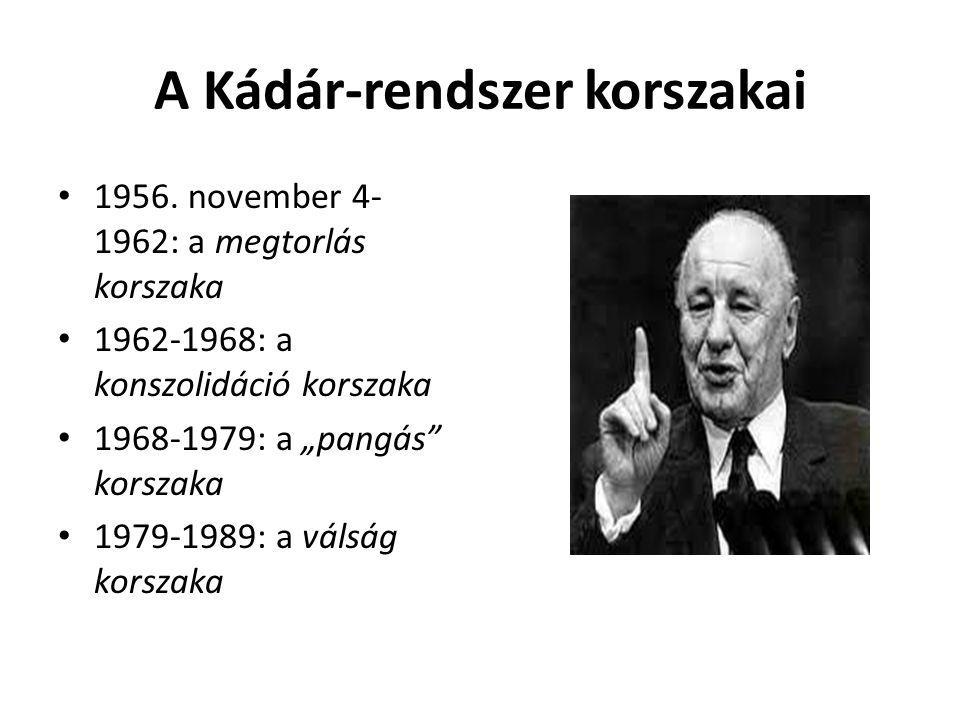 """A Kádár-rendszer korszakai 1956. november 4- 1962: a megtorlás korszaka 1962-1968: a konszolidáció korszaka 1968-1979: a """"pangás"""" korszaka 1979-1989:"""