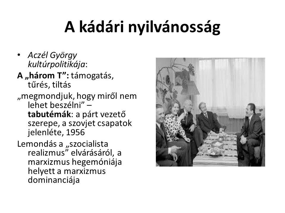 """A kádári nyilvánosság Aczél György kultúrpolitikája: A """"három T"""": támogatás, tűrés, tiltás """"megmondjuk, hogy miről nem lehet beszélni"""" – tabutémák: a"""