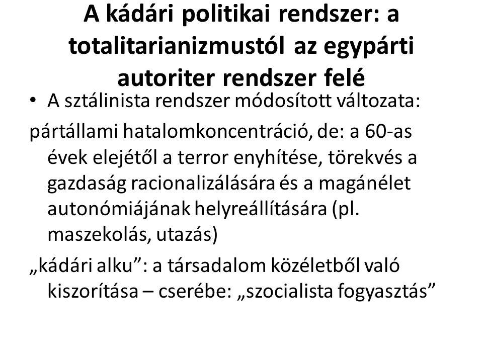 A kádári politikai rendszer: a totalitarianizmustól az egypárti autoriter rendszer felé A sztálinista rendszer módosított változata: pártállami hatalo