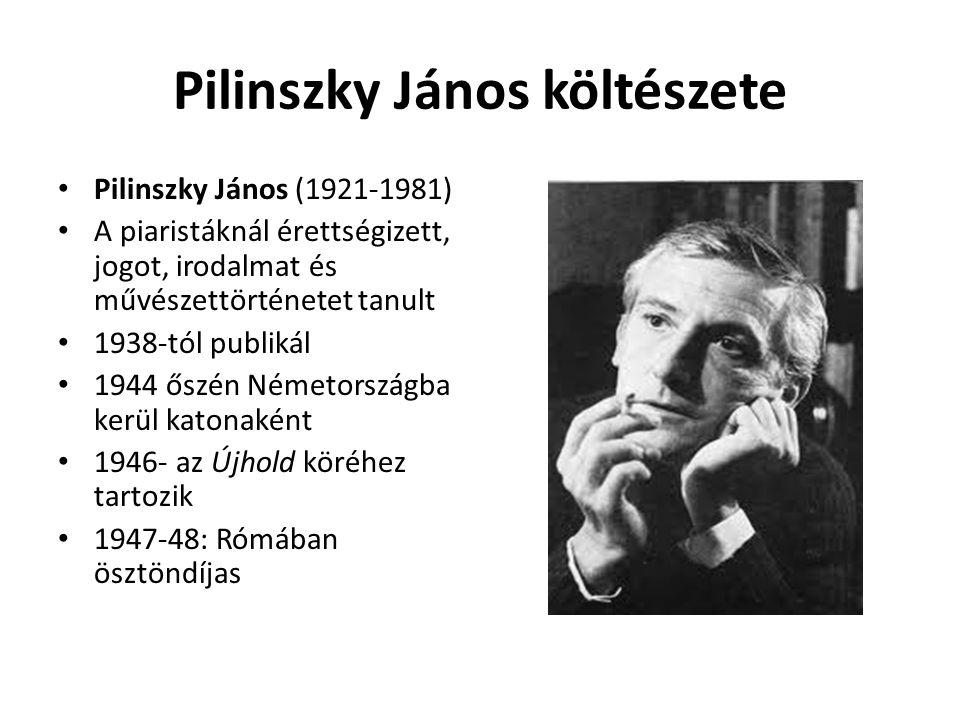 Pilinszky János költészete Pilinszky János (1921-1981) A piaristáknál érettségizett, jogot, irodalmat és művészettörténetet tanult 1938-tól publikál 1