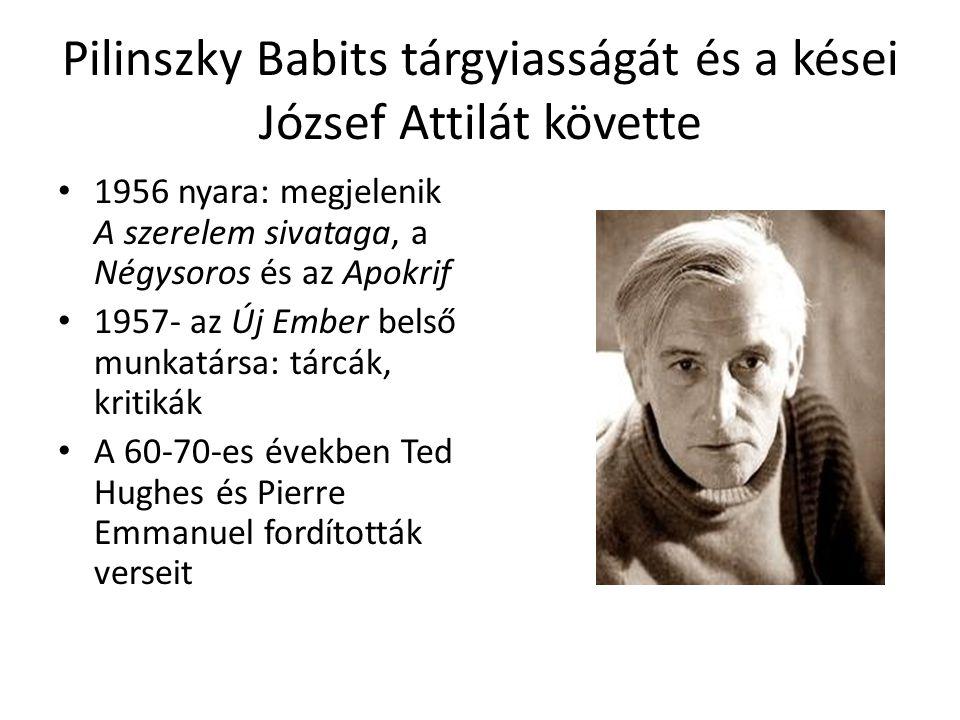 Pilinszky Babits tárgyiasságát és a kései József Attilát követte 1956 nyara: megjelenik A szerelem sivataga, a Négysoros és az Apokrif 1957- az Új Emb