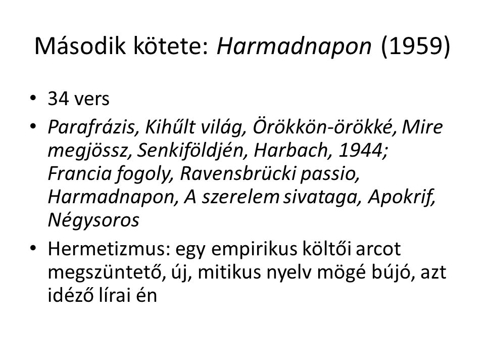 Második kötete: Harmadnapon (1959) 34 vers Parafrázis, Kihűlt világ, Örökkön-örökké, Mire megjössz, Senkiföldjén, Harbach, 1944; Francia fogoly, Raven