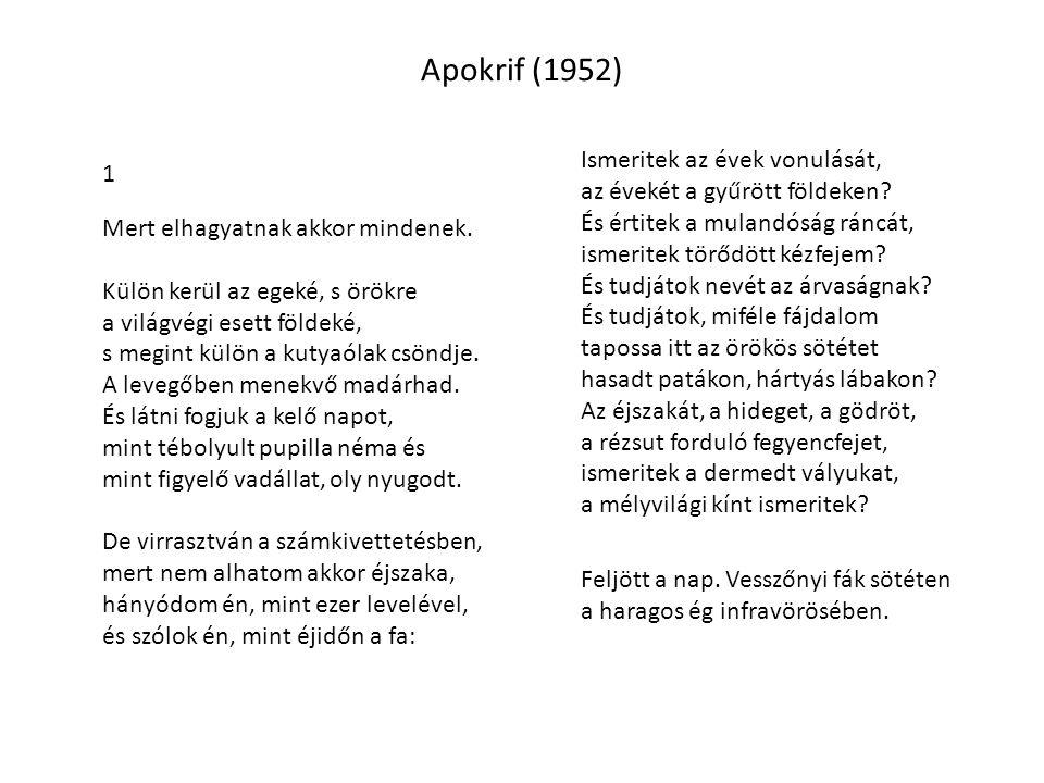 Apokrif (1952) 1 Mert elhagyatnak akkor mindenek. Külön kerül az egeké, s örökre a világvégi esett földeké, s megint külön a kutyaólak csöndje. A leve