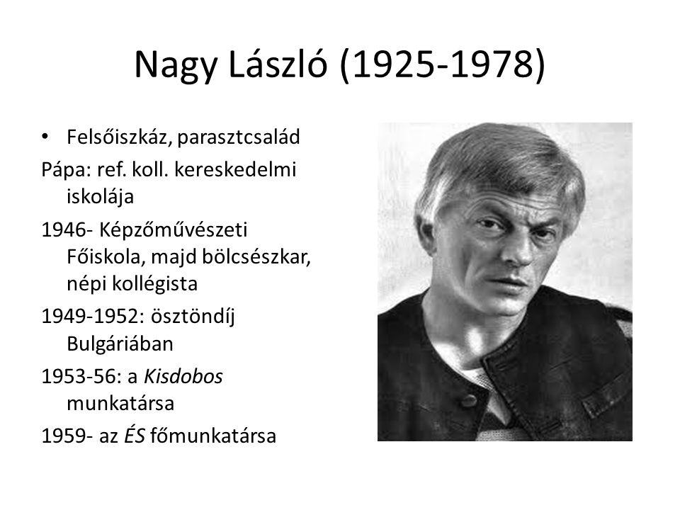 Nagy László (1925-1978) Felsőiszkáz, parasztcsalád Pápa: ref. koll. kereskedelmi iskolája 1946- Képzőművészeti Főiskola, majd bölcsészkar, népi kollég