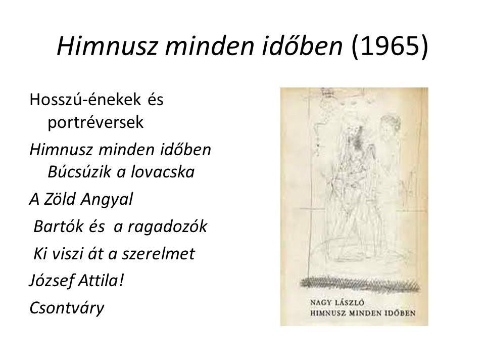 Himnusz minden időben (1965) Hosszú-énekek és portréversek Himnusz minden időben Búcsúzik a lovacska A Zöld Angyal Bartók és a ragadozók Ki viszi át a