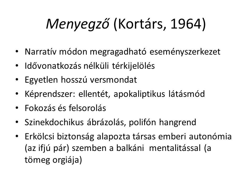 Menyegző (Kortárs, 1964) Narratív módon megragadható eseményszerkezet Idővonatkozás nélküli térkijelölés Egyetlen hosszú versmondat Képrendszer: ellen