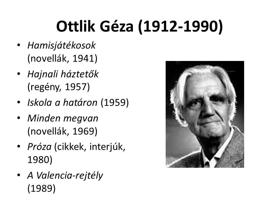 Ottlik Géza (1912-1990) Hamisjátékosok (novellák, 1941) Hajnali háztetők (regény, 1957) Iskola a határon (1959) Minden megvan (novellák, 1969) Próza (