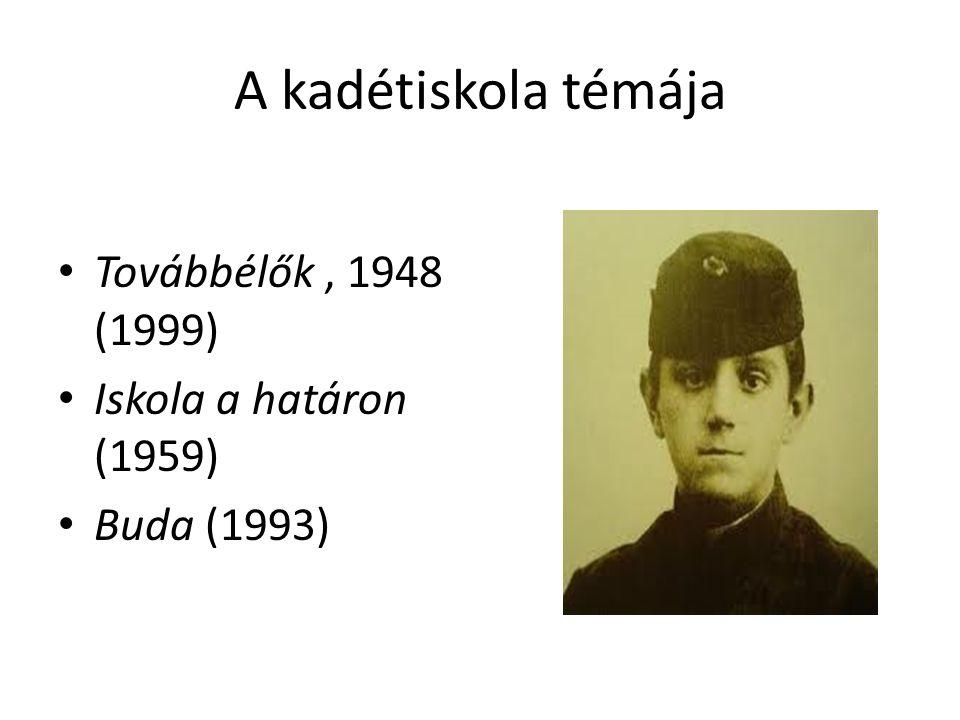 A kadétiskola témája Továbbélők, 1948 (1999) Iskola a határon (1959) Buda (1993)