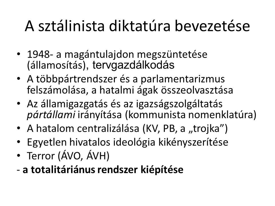 A sztálinista diktatúra bevezetése 1948- a magántulajdon megszüntetése (államosítás), tervgazdálkodás A többpártrendszer és a parlamentarizmus felszám