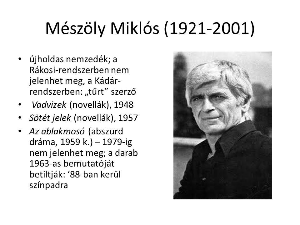 """Mészöly Miklós (1921-2001) újholdas nemzedék; a Rákosi-rendszerben nem jelenhet meg, a Kádár- rendszerben: """"tűrt"""" szerző Vadvizek (novellák), 1948 Söt"""
