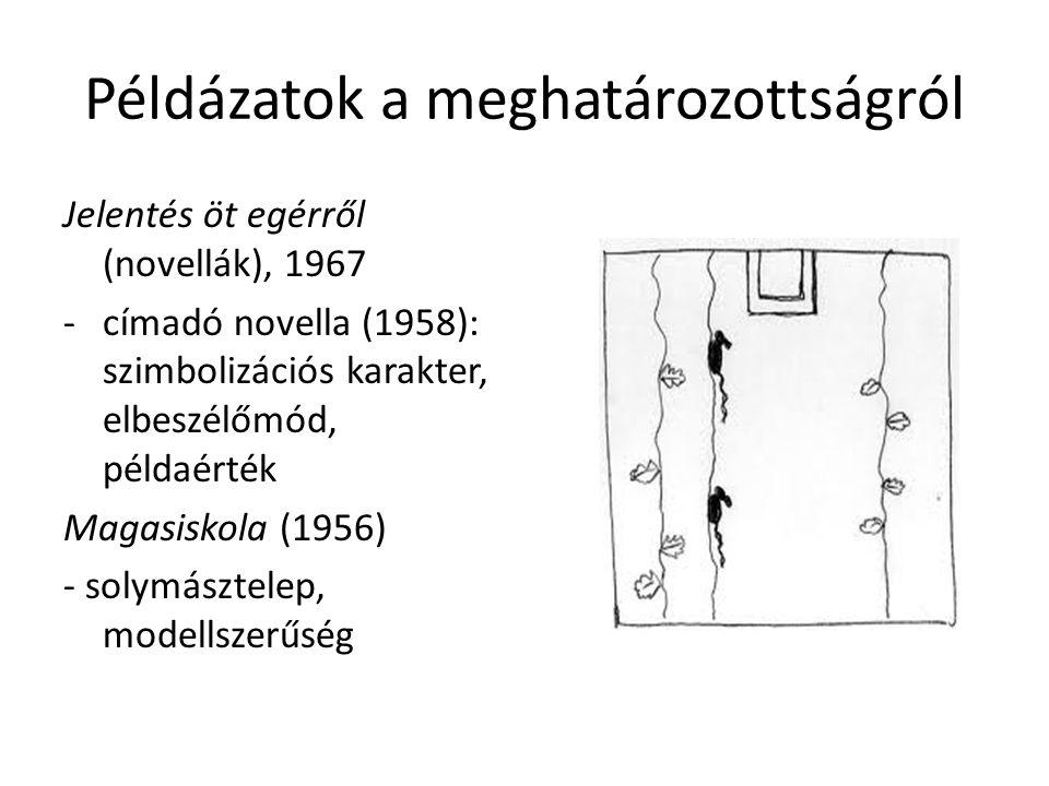 Példázatok a meghatározottságról Jelentés öt egérről (novellák), 1967 -címadó novella (1958): szimbolizációs karakter, elbeszélőmód, példaérték Magasi