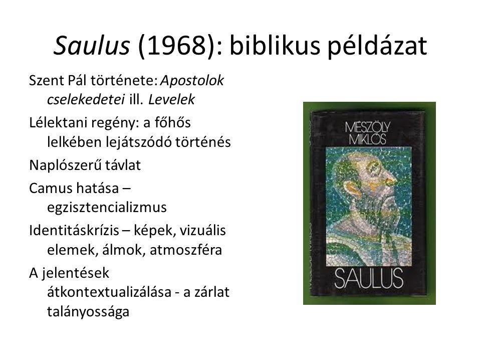 Saulus (1968): biblikus példázat Szent Pál története: Apostolok cselekedetei ill. Levelek Lélektani regény: a főhős lelkében lejátszódó történés Napló