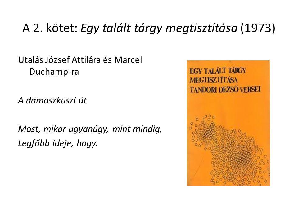 A 2. kötet: Egy talált tárgy megtisztítása (1973) Utalás József Attilára és Marcel Duchamp-ra A damaszkuszi út Most, mikor ugyanúgy, mint mindig, Legf