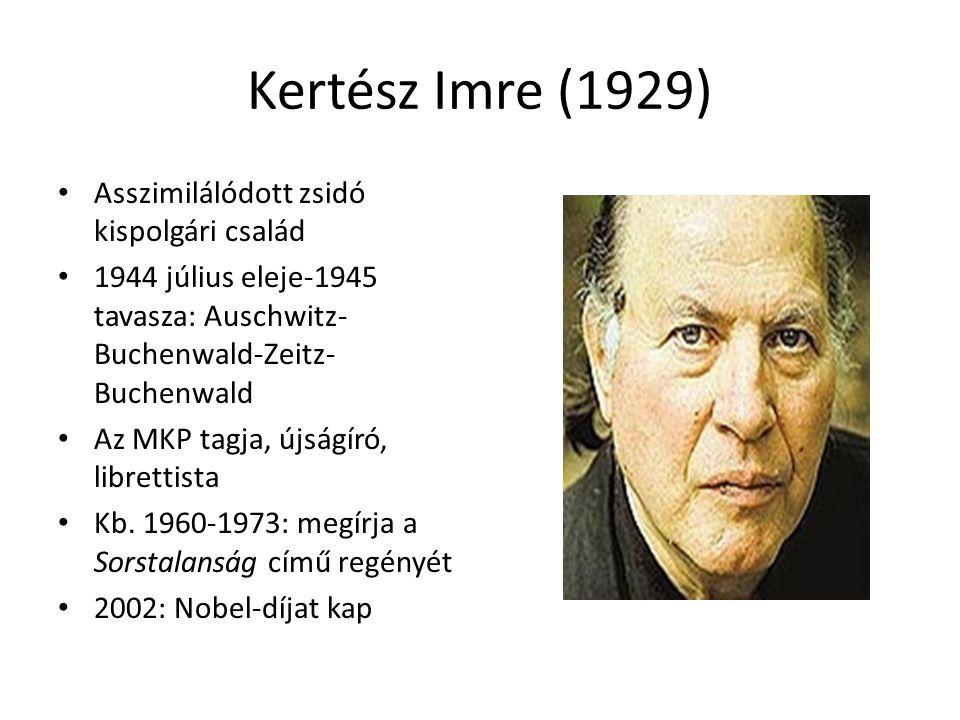 Kertész Imre (1929) Asszimilálódott zsidó kispolgári család 1944 július eleje-1945 tavasza: Auschwitz- Buchenwald-Zeitz- Buchenwald Az MKP tagja, újsá