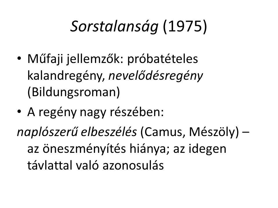 Sorstalanság (1975) Műfaji jellemzők: próbatételes kalandregény, nevelődésregény (Bildungsroman) A regény nagy részében: naplószerű elbeszélés (Camus,